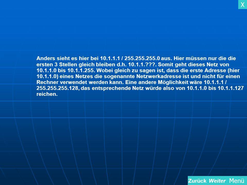 X Menü Anders sieht es hier bei 10.1.1.1 / 255.255.255.0 aus. Hier müssen nur die die ersten 3 Stellen gleich bleiben d.h. 10.1.1.???. Somit geht dies
