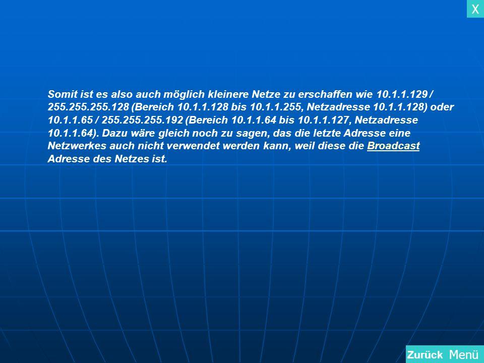 X Menü Somit ist es also auch möglich kleinere Netze zu erschaffen wie 10.1.1.129 / 255.255.255.128 (Bereich 10.1.1.128 bis 10.1.1.255, Netzadresse 10