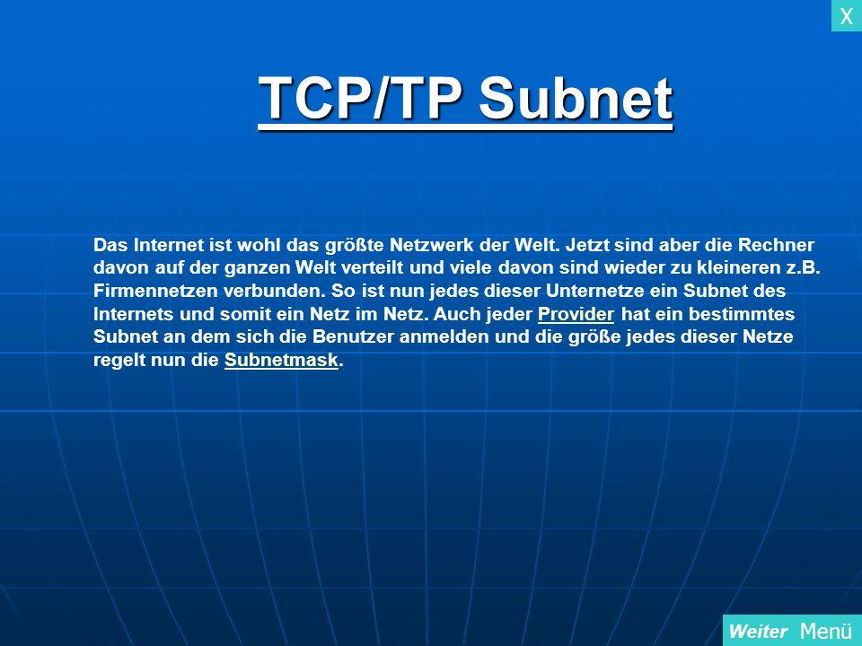 X Menü TCP/TP Subnet Weiter Das Internet ist wohl das größte Netzwerk der Welt. Jetzt sind aber die Rechner davon auf der ganzen Welt verteilt und vie
