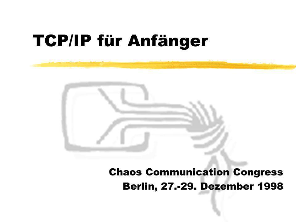 TCP/IP für Anfänger Chaos Communication Congress Berlin, 27.-29. Dezember 1998