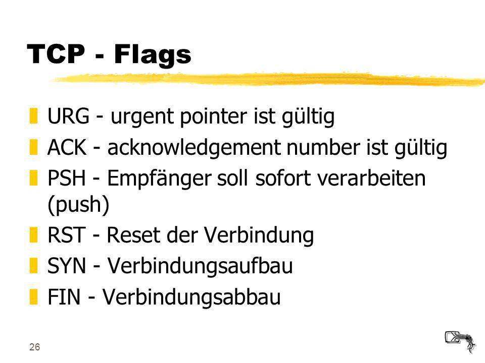 26 TCP - Flags zURG - urgent pointer ist gültig zACK - acknowledgement number ist gültig zPSH - Empfänger soll sofort verarbeiten (push) zRST - Reset