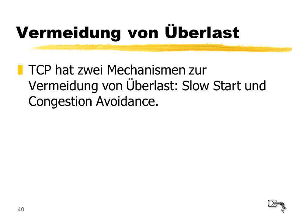 40 Vermeidung von Überlast zTCP hat zwei Mechanismen zur Vermeidung von Überlast: Slow Start und Congestion Avoidance.