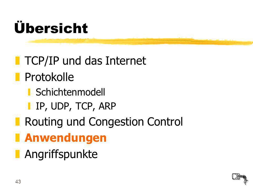 43 Übersicht zTCP/IP und das Internet zProtokolle ySchichtenmodell yIP, UDP, TCP, ARP zRouting und Congestion Control zAnwendungen zAngriffspunkte