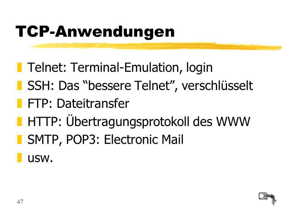 47 TCP-Anwendungen zTelnet: Terminal-Emulation, login zSSH: Das bessere Telnet, verschlüsselt zFTP: Dateitransfer zHTTP: Übertragungsprotokoll des WWW