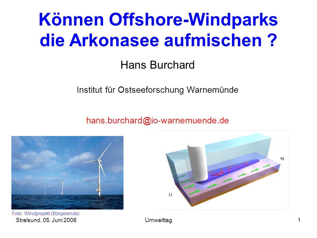 Stralsund, 05. Juni 2006Umwelttag1 Können Offshore-Windparks die Arkonasee aufmischen ? Hans Burchard Institut für Ostseeforschung Warnemünde hans.bur