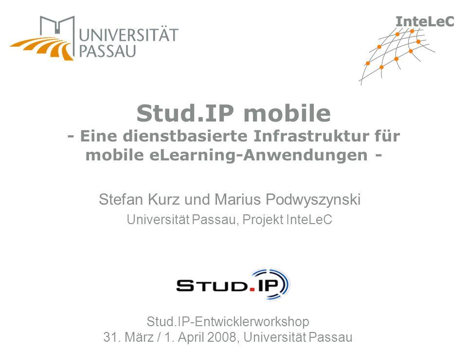 Stud.IP-Entwicklerworkshop 31. März / 1. April 2008, Universität Passau Stefan Kurz und Marius Podwyszynski Universität Passau, Projekt InteLeC Stud.I