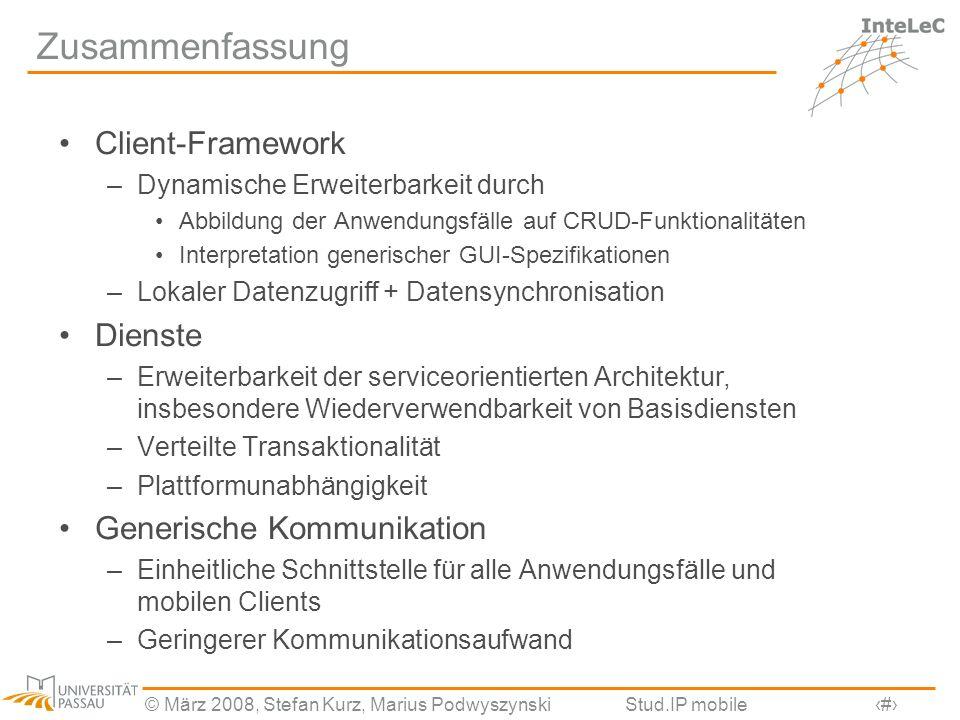 © März 2008, Stefan Kurz, Marius PodwyszynskiStud.IP mobile11 Zusammenfassung Client-Framework –Dynamische Erweiterbarkeit durch Abbildung der Anwendu