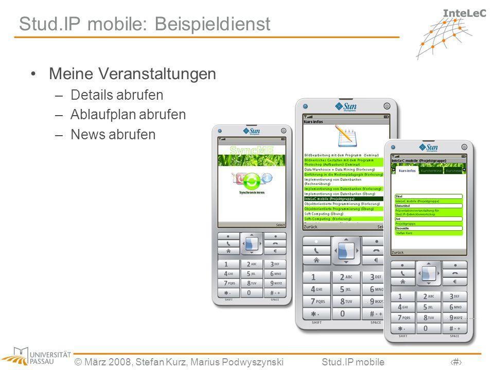 © März 2008, Stefan Kurz, Marius PodwyszynskiStud.IP mobile15 Stud.IP mobile: Beispieldienst Meine Veranstaltungen –Details abrufen –Ablaufplan abrufe