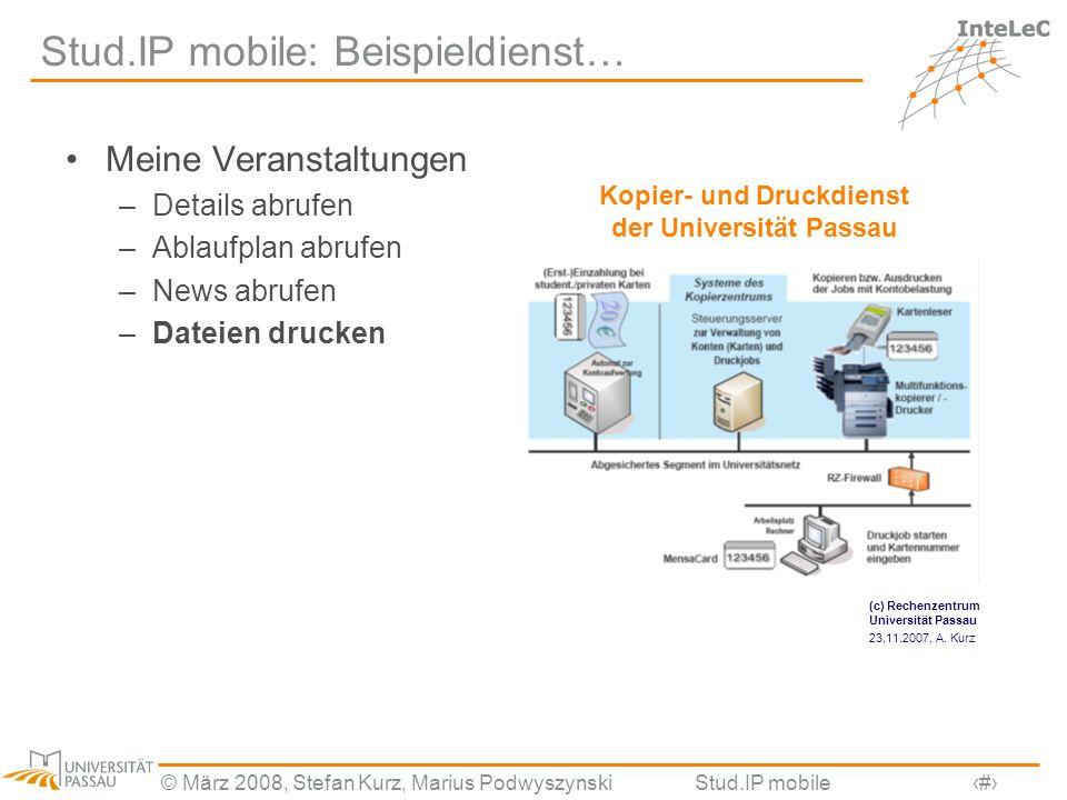 © März 2008, Stefan Kurz, Marius PodwyszynskiStud.IP mobile16 Stud.IP mobile: Beispieldienst… Meine Veranstaltungen –Details abrufen –Ablaufplan abruf