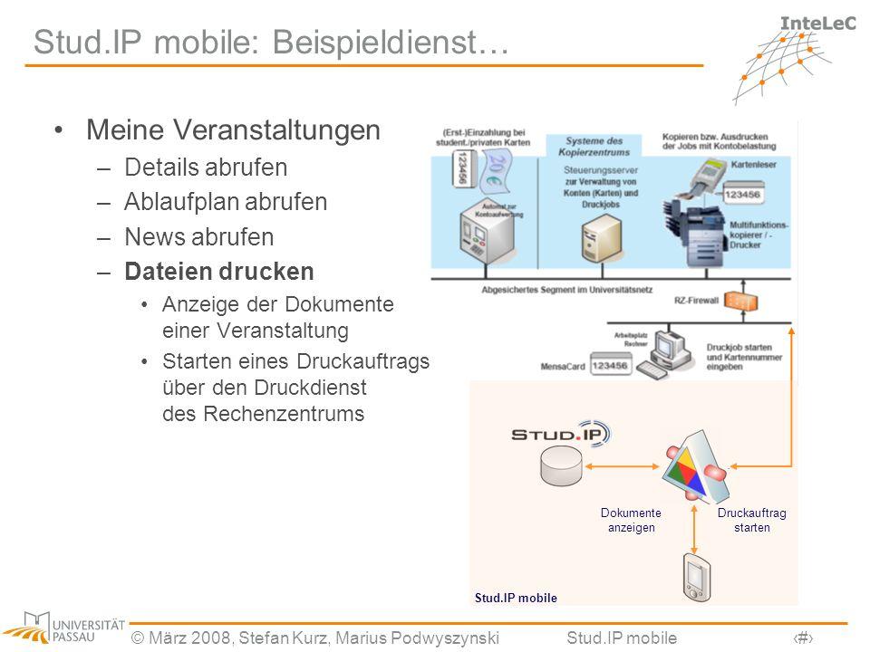 © März 2008, Stefan Kurz, Marius PodwyszynskiStud.IP mobile17 Stud.IP mobile: Beispieldienst… Meine Veranstaltungen –Details abrufen –Ablaufplan abruf