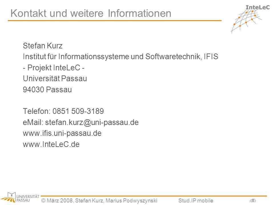 © März 2008, Stefan Kurz, Marius PodwyszynskiStud.IP mobile20 Kontakt und weitere Informationen Stefan Kurz Institut für Informationssysteme und Softw