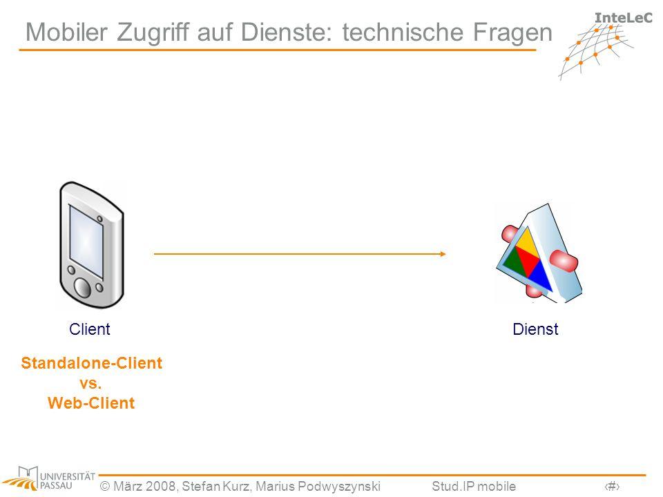 © März 2008, Stefan Kurz, Marius PodwyszynskiStud.IP mobile3 Mobiler Zugriff auf Dienste: technische Fragen DienstClient Standalone-Client vs. Web-Cli