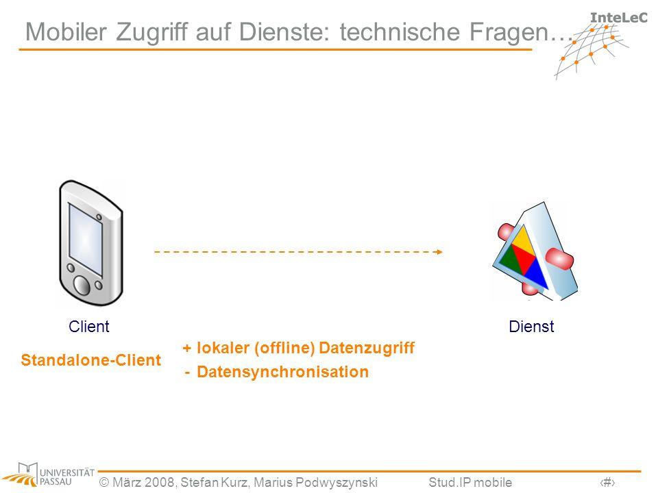 © März 2008, Stefan Kurz, Marius PodwyszynskiStud.IP mobile4 Mobiler Zugriff auf Dienste: technische Fragen… DienstClient + lokaler (offline) Datenzug