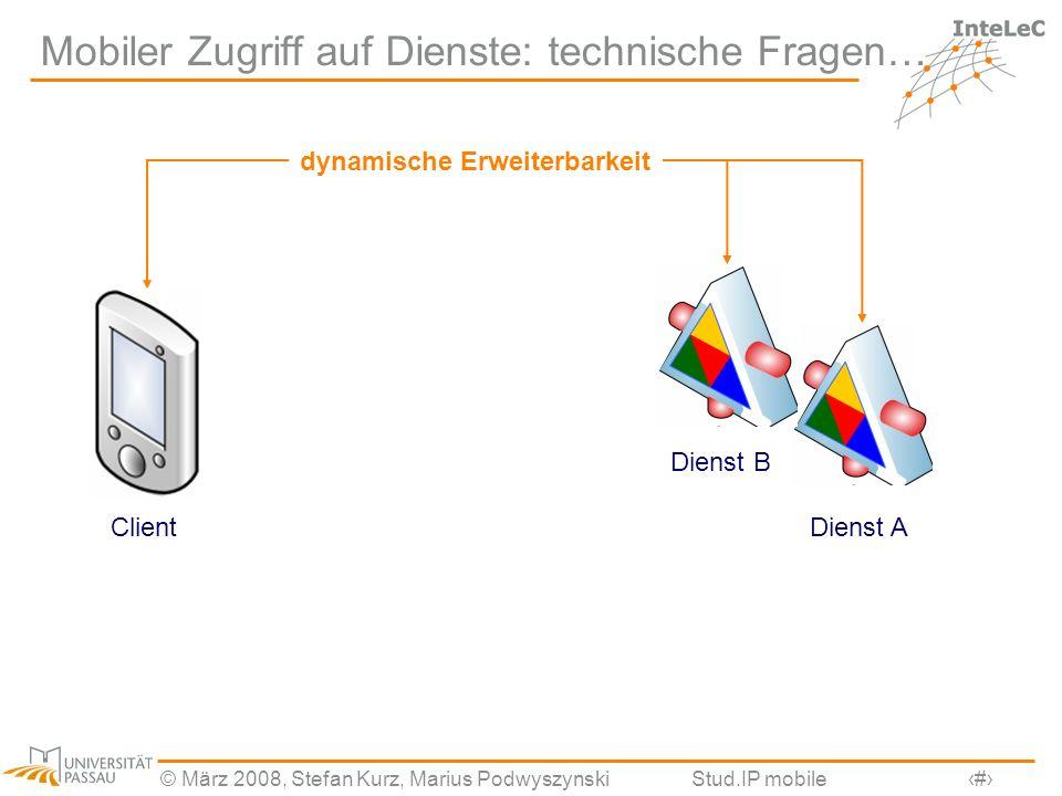 © März 2008, Stefan Kurz, Marius PodwyszynskiStud.IP mobile5 Mobiler Zugriff auf Dienste: technische Fragen… Dienst AClient dynamische Erweiterbarkeit