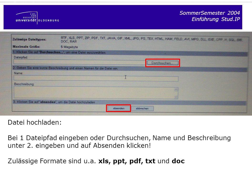 SommerSemester 2004 Einführung Stud.IP Datei hochladen: Bei 1 Dateipfad eingeben oder Durchsuchen, Name und Beschreibung unter 2. eingeben und auf Abs
