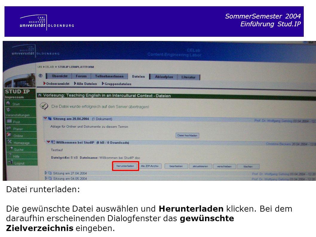 SommerSemester 2004 Einführung Stud.IP Datei runterladen: Die gewünschte Datei auswählen und Herunterladen klicken. Bei dem daraufhin erscheinenden Di