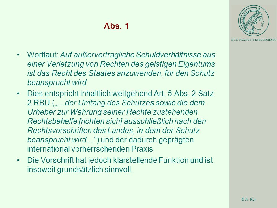© A. Kur Abs. 1 Wortlaut: Auf außervertragliche Schuldverhältnisse aus einer Verletzung von Rechten des geistigen Eigentums ist das Recht des Staates