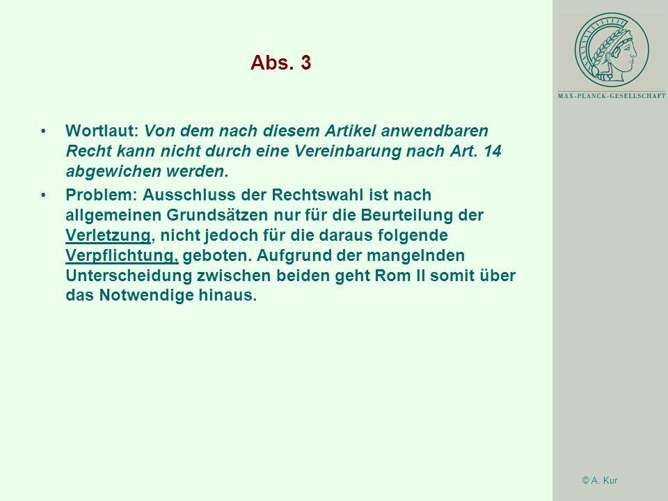 © A. Kur Abs. 3 Wortlaut: Von dem nach diesem Artikel anwendbaren Recht kann nicht durch eine Vereinbarung nach Art. 14 abgewichen werden. Problem: Au