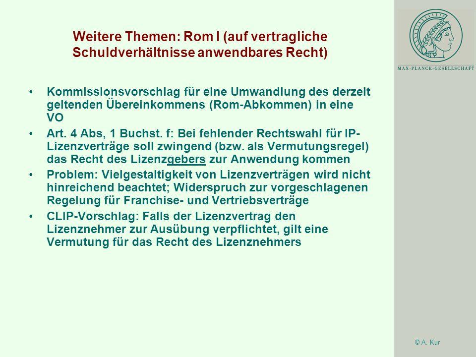 © A. Kur Weitere Themen: Rom I (auf vertragliche Schuldverhältnisse anwendbares Recht) Kommissionsvorschlag für eine Umwandlung des derzeit geltenden
