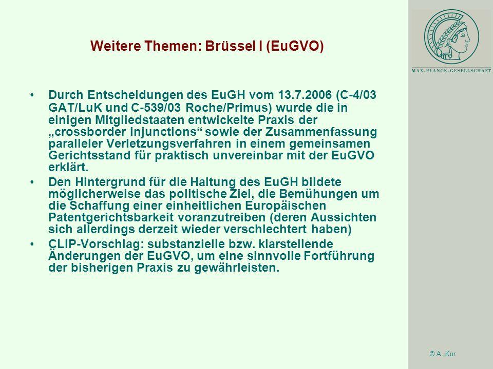 © A. Kur Weitere Themen: Brüssel I (EuGVO) Durch Entscheidungen des EuGH vom 13.7.2006 (C-4/03 GAT/LuK und C-539/03 Roche/Primus) wurde die in einigen