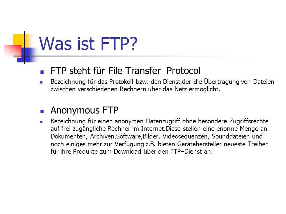 Was ist FTP? FTP steht für File Transfer Protocol Bezeichnung für das Protokoll bzw. den Dienst,der die Übertragung von Dateien zwischen verschiedenen