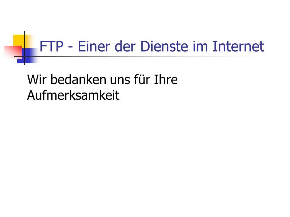 FTP - Einer der Dienste im Internet Wir bedanken uns für Ihre Aufmerksamkeit