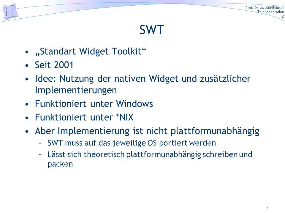 Prof. Dr. M. Mühlhäuser Telekooperation © SWT Standart Widget Toolkit Seit 2001 Idee: Nutzung der nativen Widget und zusätzlicher Implementierungen Fu