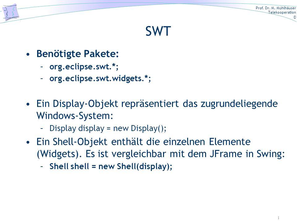 Prof. Dr. M. Mühlhäuser Telekooperation © SWT Benötigte Pakete: –org.eclipse.swt.*; –org.eclipse.swt.widgets.*; Ein Display-Objekt repräsentiert das z