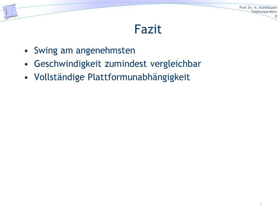 Prof. Dr. M. Mühlhäuser Telekooperation © Fazit Swing am angenehmsten Geschwindigkeit zumindest vergleichbar Vollständige Plattformunabhängigkeit :