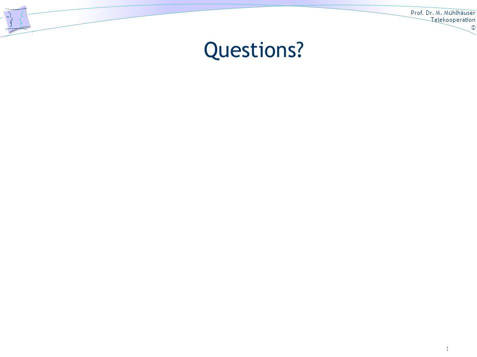 Prof. Dr. M. Mühlhäuser Telekooperation © : Questions?