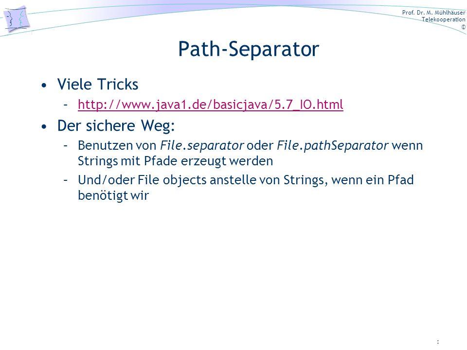 Prof. Dr. M. Mühlhäuser Telekooperation © Path-Separator Viele Tricks –http://www.java1.de/basicjava/5.7_IO.htmlhttp://www.java1.de/basicjava/5.7_IO.h