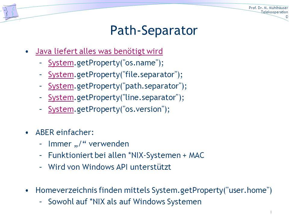 Prof. Dr. M. Mühlhäuser Telekooperation © Path-Separator Java liefert alles was benötigt wird –System.getProperty(