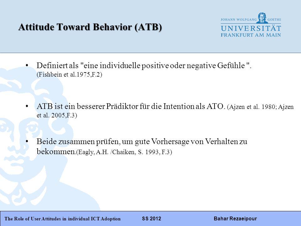 WiPäF WS 2010/2011 Kira Baborsky, Christian Wunschik Seite 6 Attitude Toward Behavior (ATB) The Role of User Attitudes in individual ICT Adoption SS 2