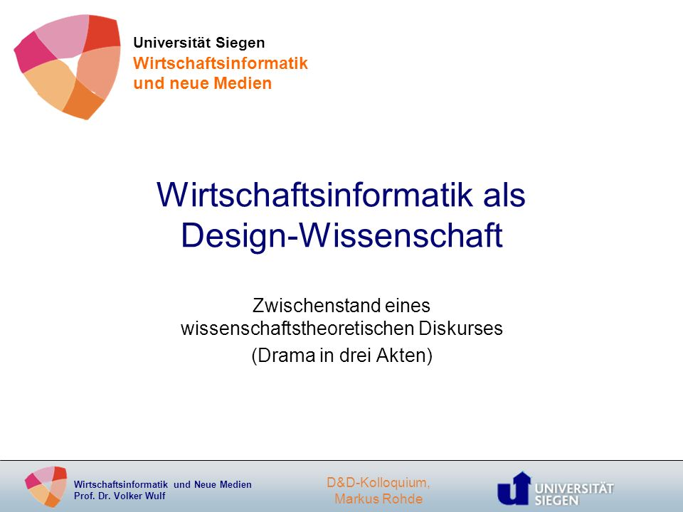 Wirtschaftsinformatik und Neue Medien Prof. Dr. Volker Wulf D&D-Kolloquium, Markus Rohde Wirtschaftsinformatik als Design-Wissenschaft Zwischenstand e