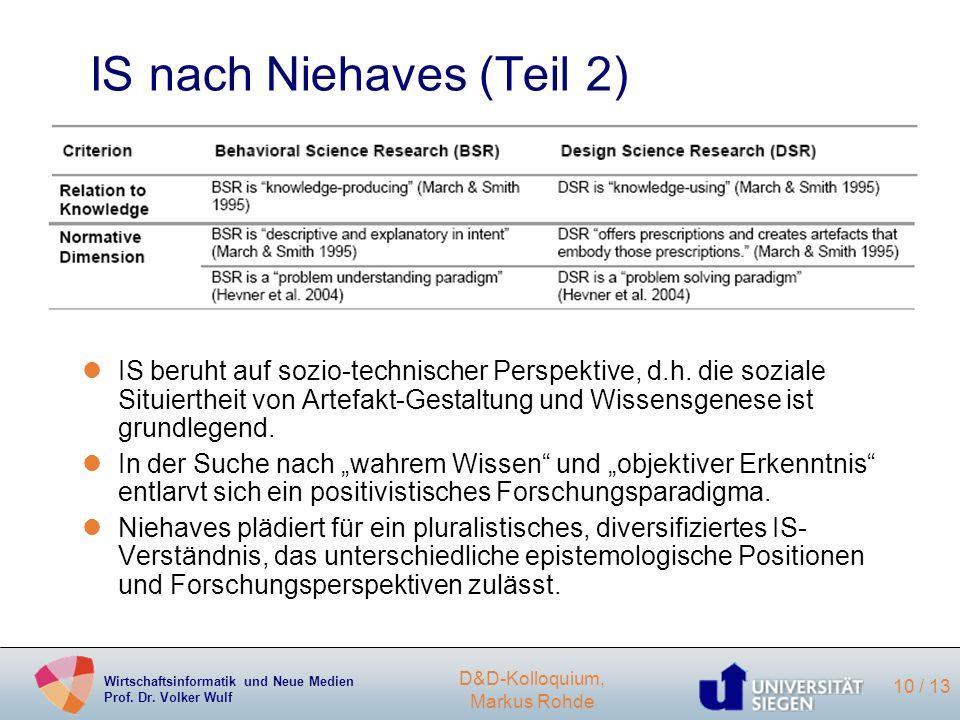 Wirtschaftsinformatik und Neue Medien Prof. Dr. Volker Wulf D&D-Kolloquium, Markus Rohde 10 / 13 IS nach Niehaves (Teil 2) lIS beruht auf sozio-techni