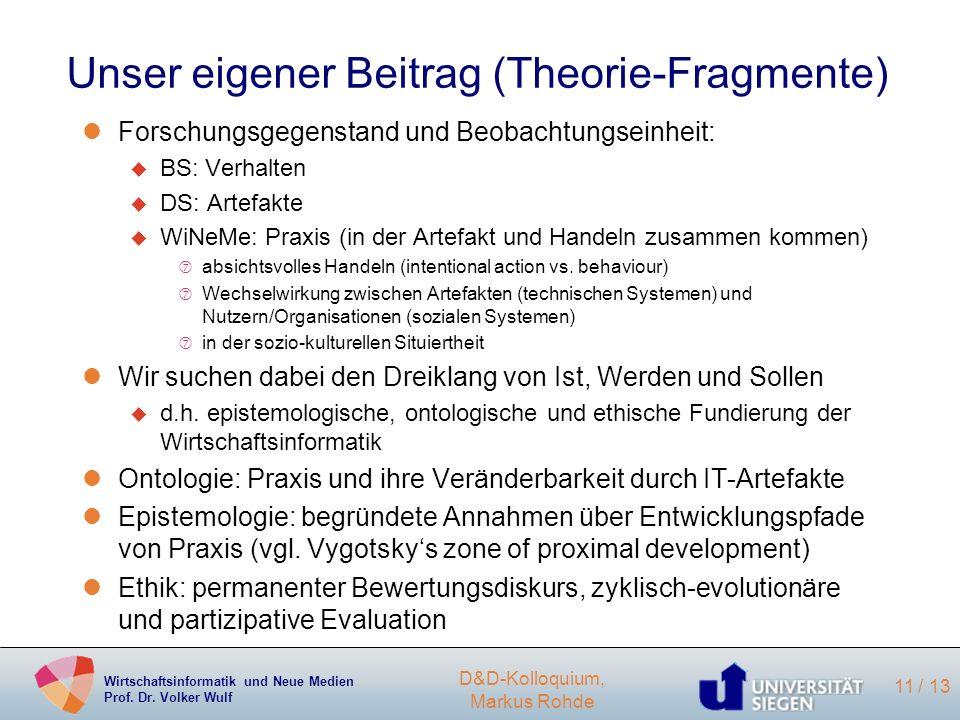 Wirtschaftsinformatik und Neue Medien Prof. Dr. Volker Wulf D&D-Kolloquium, Markus Rohde 11 / 13 Unser eigener Beitrag (Theorie-Fragmente) lForschungs
