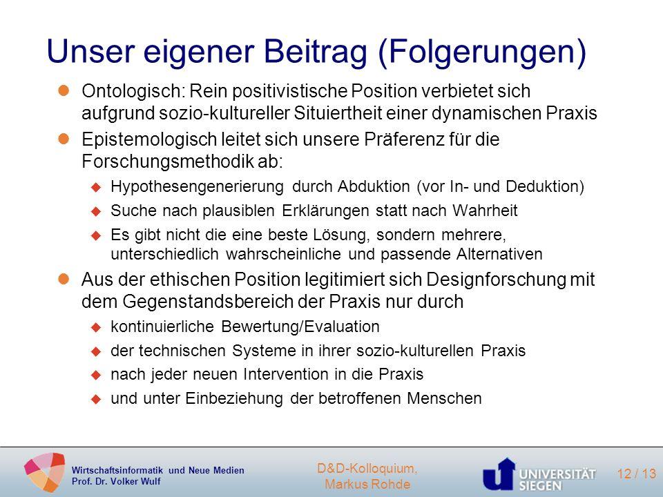 Wirtschaftsinformatik und Neue Medien Prof. Dr. Volker Wulf D&D-Kolloquium, Markus Rohde 12 / 13 Unser eigener Beitrag (Folgerungen) lOntologisch: Rei