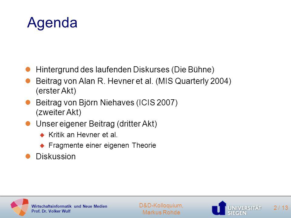 Wirtschaftsinformatik und Neue Medien Prof. Dr. Volker Wulf D&D-Kolloquium, Markus Rohde 2 / 13 Agenda lHintergrund des laufenden Diskurses (Die Bühne