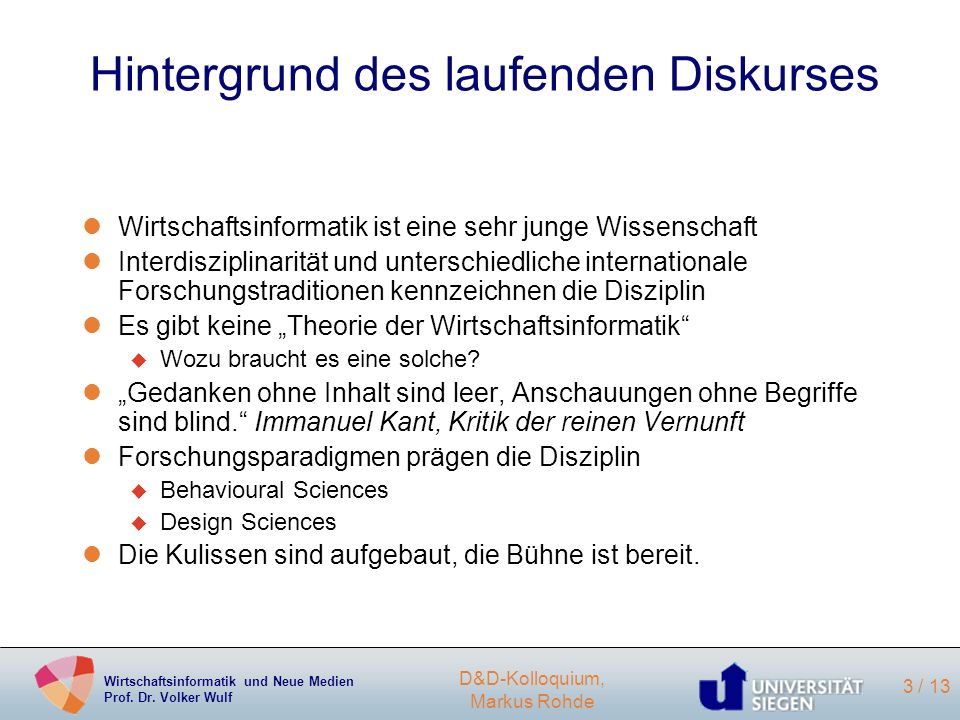 Wirtschaftsinformatik und Neue Medien Prof. Dr. Volker Wulf D&D-Kolloquium, Markus Rohde 3 / 13 Hintergrund des laufenden Diskurses lWirtschaftsinform
