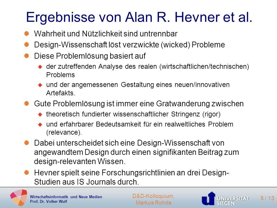 Wirtschaftsinformatik und Neue Medien Prof. Dr. Volker Wulf D&D-Kolloquium, Markus Rohde 5 / 13 Ergebnisse von Alan R. Hevner et al. lWahrheit und Nüt