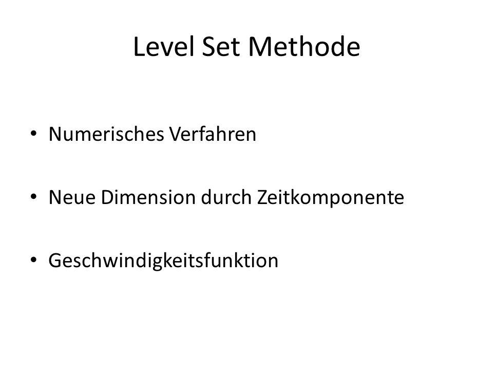 Level Set Methode Numerisches Verfahren Neue Dimension durch Zeitkomponente Geschwindigkeitsfunktion