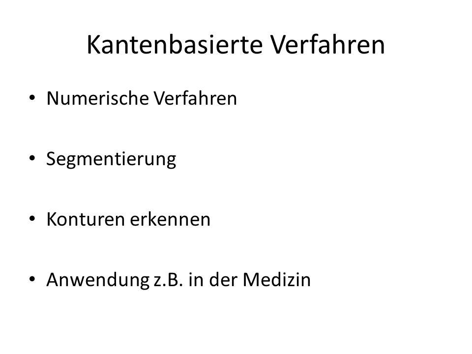 Kantenbasierte Verfahren Numerische Verfahren Segmentierung Konturen erkennen Anwendung z.B. in der Medizin