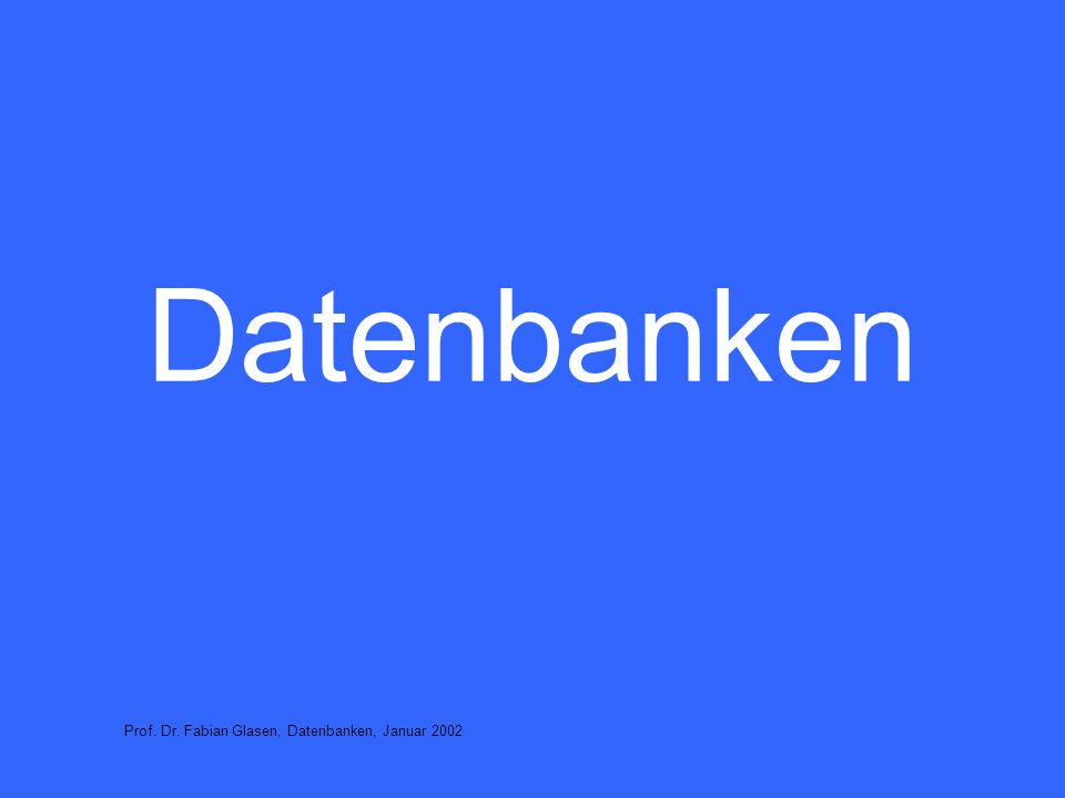 Datenbanken Prof. Dr. Fabian Glasen, Datenbanken, Januar 2002