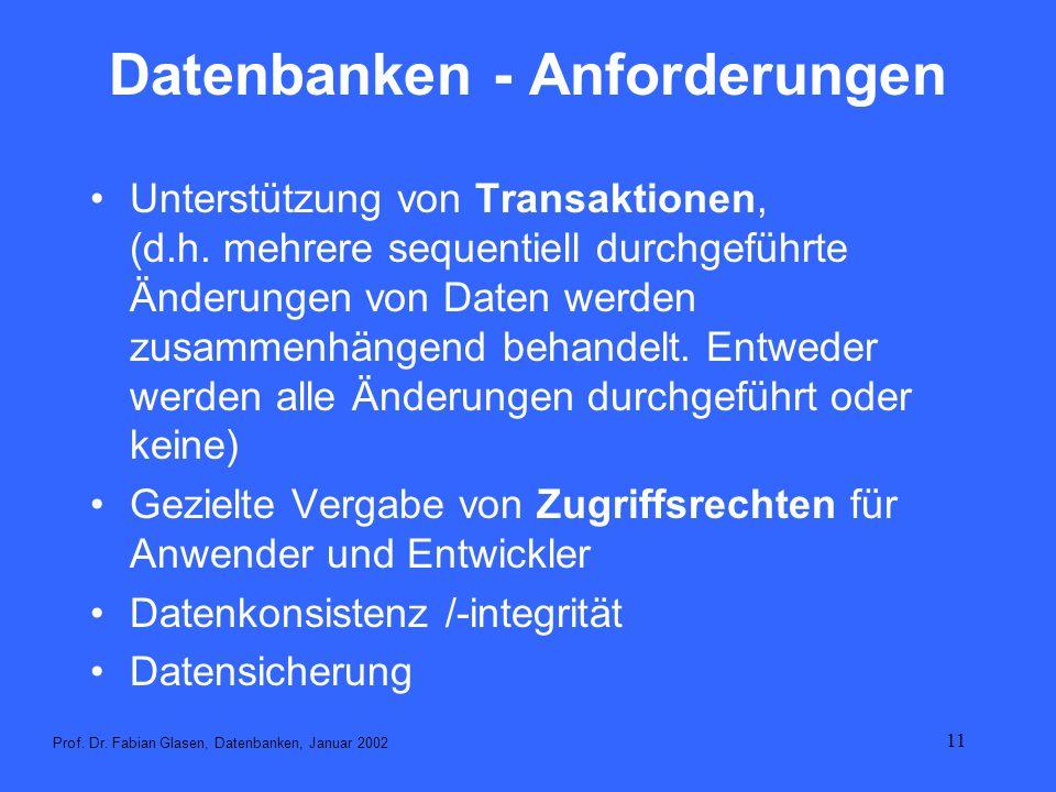 11 Datenbanken - Anforderungen Unterstützung von Transaktionen, (d.h. mehrere sequentiell durchgeführte Änderungen von Daten werden zusammenhängend be