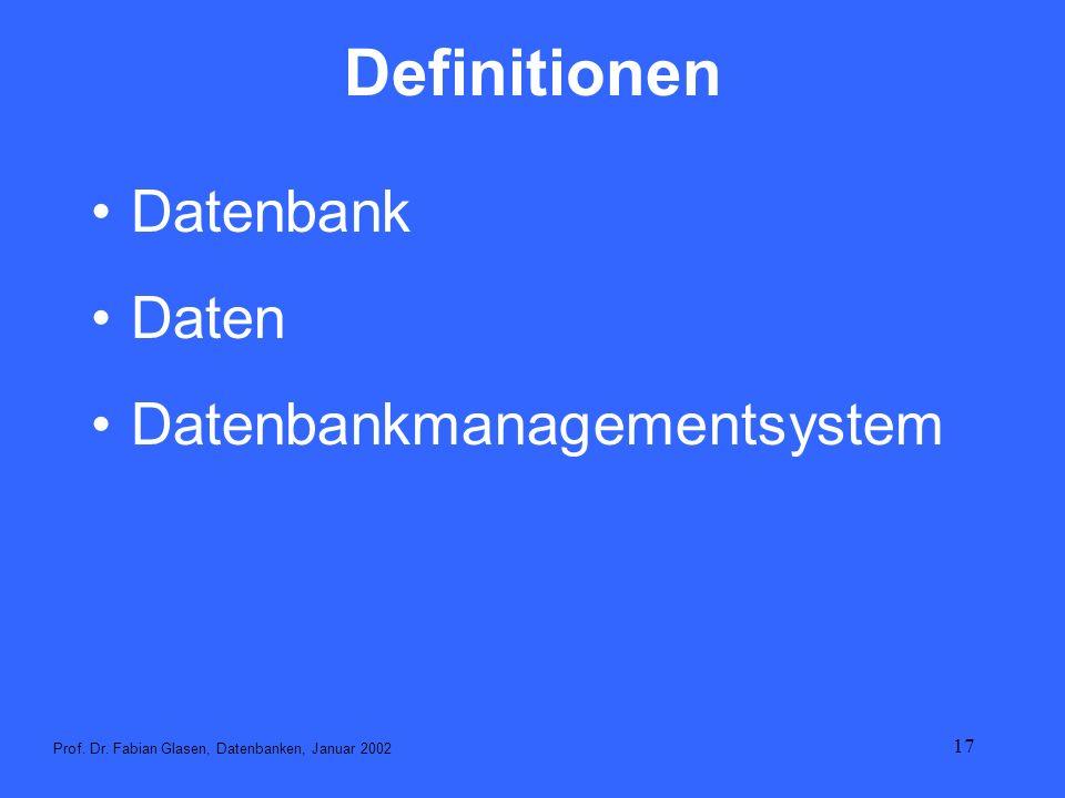 17 Definitionen Datenbank Daten Datenbankmanagementsystem Prof. Dr. Fabian Glasen, Datenbanken, Januar 2002