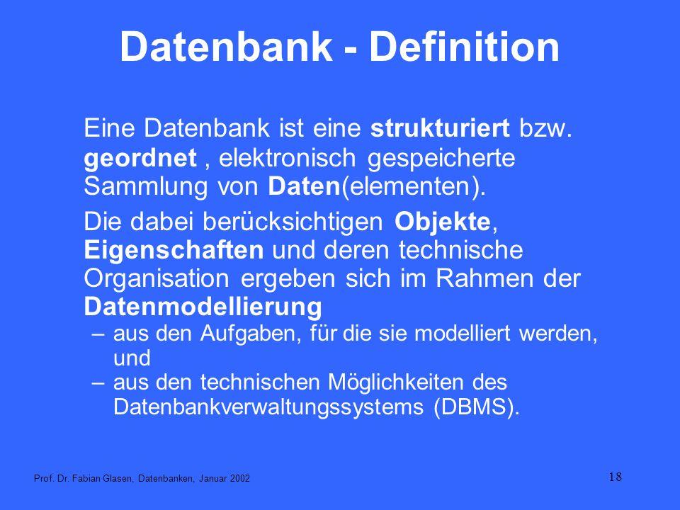 18 Datenbank - Definition Eine Datenbank ist eine strukturiert bzw. geordnet, elektronisch gespeicherte Sammlung von Daten(elementen). Die dabei berüc