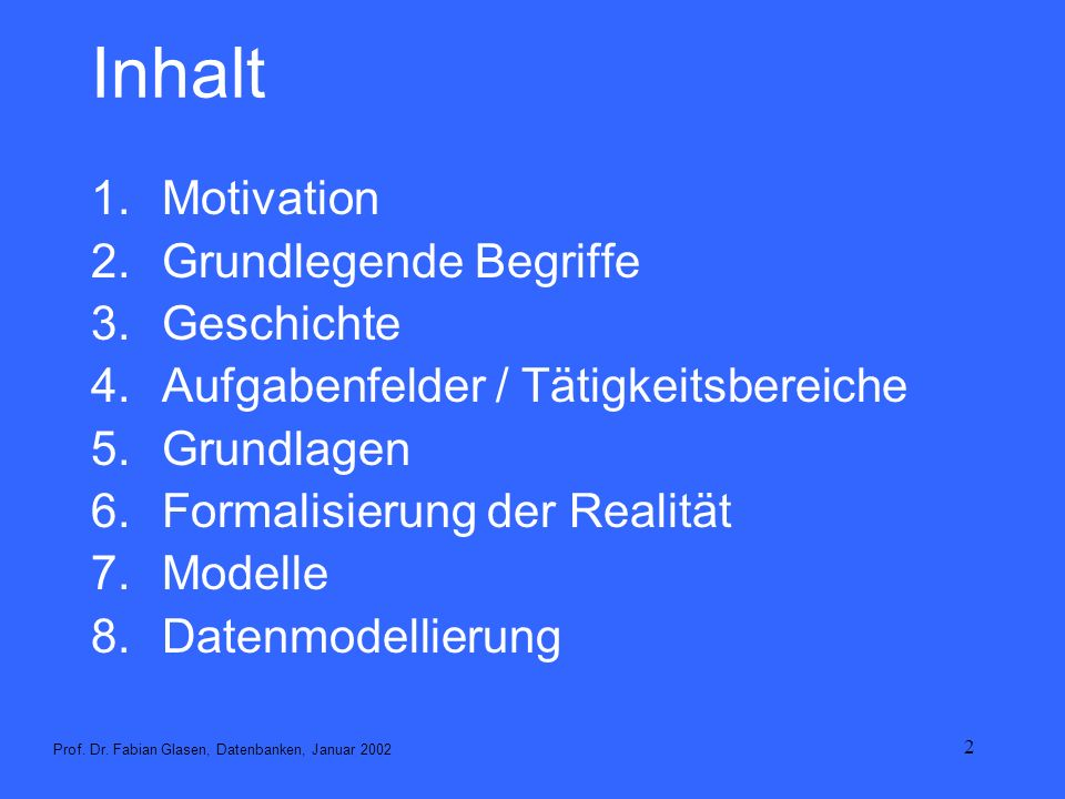 3 Literatur Meier, Andreas, [2001]: Relationale Datenbanken – Leitfaden für die Praxis, Springer, Berlin.