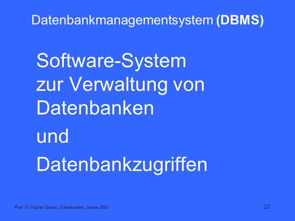 22 Datenbankmanagementsystem (DBMS) Software-System zur Verwaltung von Datenbanken und Datenbankzugriffen Prof. Dr. Fabian Glasen, Datenbanken, Januar