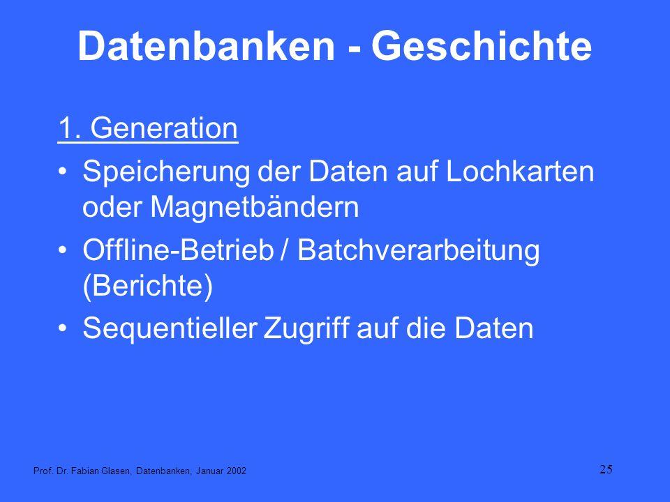 25 Datenbanken - Geschichte 1. Generation Speicherung der Daten auf Lochkarten oder Magnetbändern Offline-Betrieb / Batchverarbeitung (Berichte) Seque
