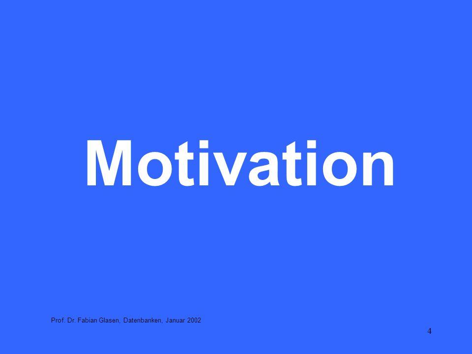 4 Motivation Prof. Dr. Fabian Glasen, Datenbanken, Januar 2002